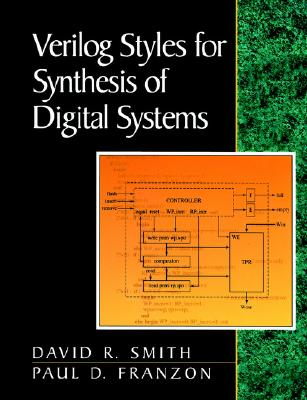 Verilog Styles for Synthesis of Digital Systems By Smith, David Richard/ Franzon, Paul D.