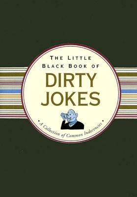 The Little Black Book of Dirty Jokes By Beilenson, Evelyn (COM)/ Goldberg, Richard A. (ILT)